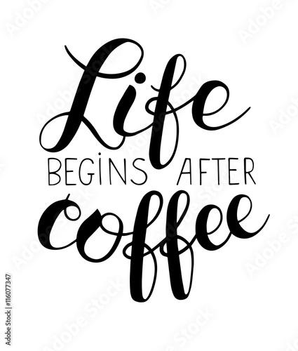 Life begins after coffee hand lettering inscription © Kara-Kotsya