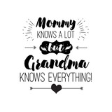 Vector quote - mommy knows a lot. But grandma everything. Grandparents gift. ideal for printing on t-shirts, cups and other gifts