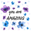 You are amazing message with watercolor hand painted flowers background