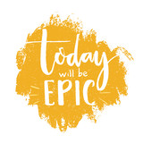 Today will be epic. Inspirational quote poster, brush lettering at orange background