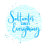 Saltwater cures everything. Inspiration quote about summer and sea. Vector calligraphy on blue wave texture.