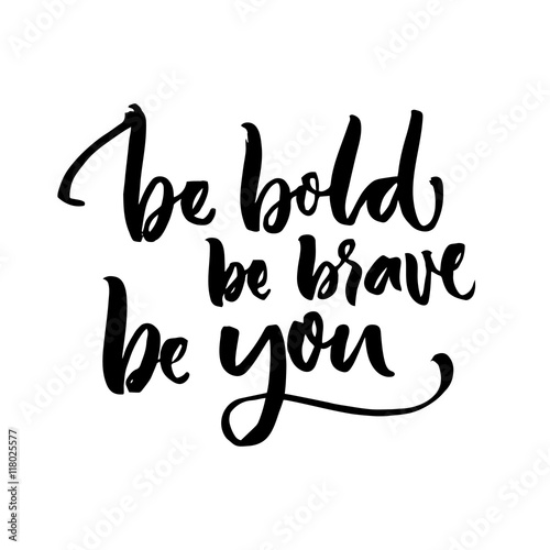 Be bold, be brave, be you. Inspirational quote lettering. Motivation poster design. Black typography isolated on white background