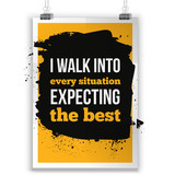 Positive Inspirational Typographic Quote - I walk into every situation expecting the best. Inspirational concept vector image.