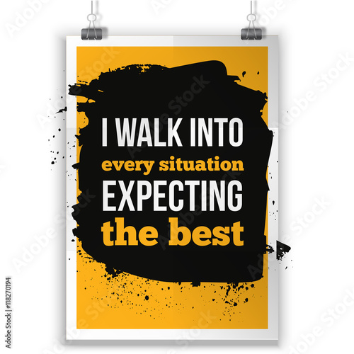 Papiers peints Positive Typography Positive Inspirational Typographic Quote - I walk into every situation expecting the best. Inspirational concept vector image.