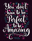You don't have to be perfect to be amazing. Positive saying decorated with hand drawn flowers and branches. Vector inspirational quote. - 118339365