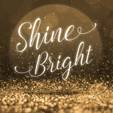 Inspiration quote,Shine Bright at abstract gold glitter backgrou