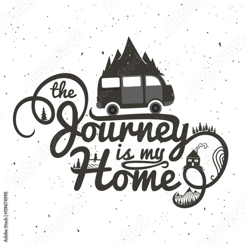 Journey is my home. Vintage vector inspirational motivational poster with quote. Car, mountains, house, fishing man and trees. Lifestyle concept