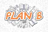 Plan B - Cartoon Orange Inscription. Business Concept.