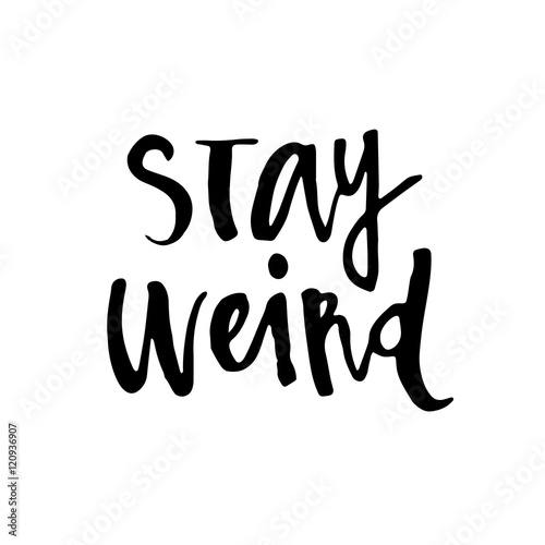 "Hand drawn typography lettering phrase ""Stay weird"""