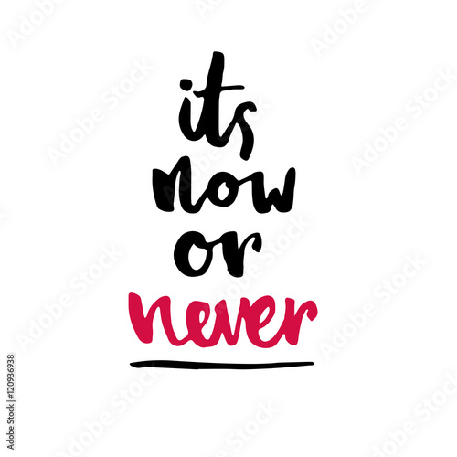 """Its now or never"". Inspirational vector typography. Canvas"