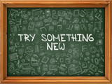 Try Something New - Hand Drawn on Green Chalkboard.