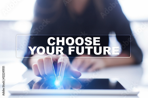 "Poster Woman is using tablet pc, pressing on virtual screen and selecting ""Choose your future"""