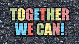 Together We Can Concept. Multicolor on Dark Brickwall.