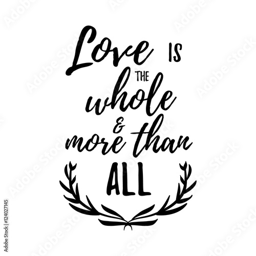 Fototapeta Love is the whole and more than all - Inspirational quote, handwritten brush calligraphy. Vector lettering for card and poster design, social media content and fashion.