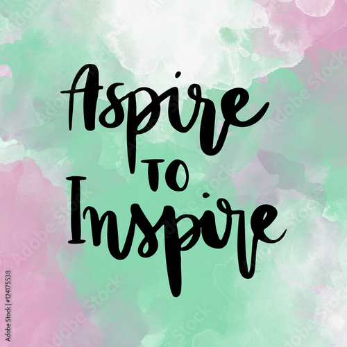 Aspire to inspire inspirational hand lettering message on colorful background Poster