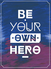 Be your own hero  .Typographic background, motivation poster for your inspiration. Can be used as a poster or postcard.