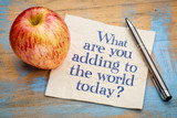 What are adding to the world today?
