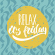 Relax, it's friday - hand drawn lettering phrase isolated on the white background. Fun brush ink inscription for photo overlays, greeting card or t-shirt print, poster design. - 124700157