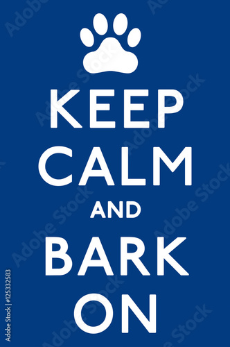 Juliste 'Keep Calm and Carry On Barking!' dog poster in vector format.