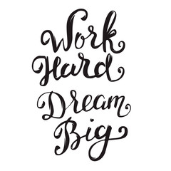 Work Hard Dream Big. Hand drawn lettering isolated on white back