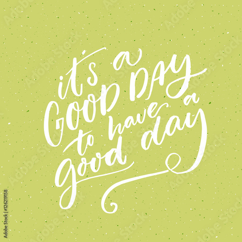It s a good day to have a good day. Inspirational morning saying for social media and motivational posters. Vector quote.