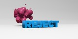 REJECT - 3D rendered colorful headline illustration.  Can be used for an online banner ad or a print postcard.