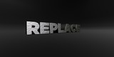 REPLACE - hammered metal finish text on black studio - 3D rendered royalty free stock photo. This image can be used for an online website banner ad or a print postcard.