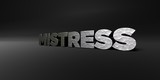 MISTRESS - hammered metal finish text on black studio - 3D rendered royalty free stock photo. This image can be used for an online website banner ad or a print postcard.