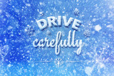 Drive carefully letters, snow automotive graphic background, driving winter background - 127425504