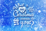 What does Christmas mean to you lettering with snow effect, Christmas card with typography composition, Christmas with snow effect and decoration - 127429500