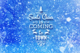 Santa Claus is coming to town lettering with snow effect, Christmas wish card with typography composition, Christmas card with snow effect and decoration - 127429520