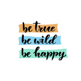 Vector hand lettering. Be true be wild be happy. Vector illustration for t-shirts designs, print and poster