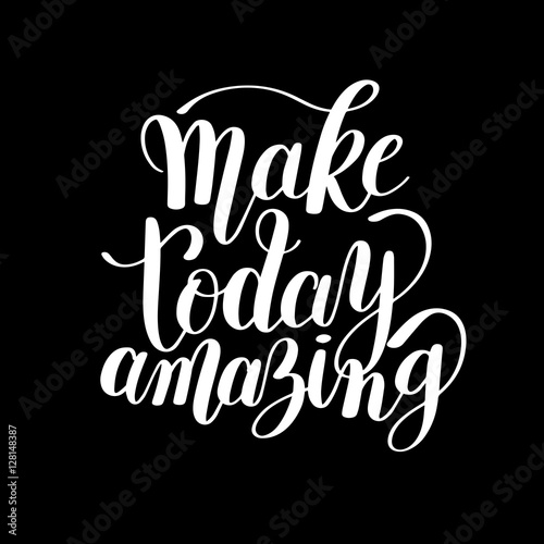 Aluminium Positive Typography Make today amazing black ink handwritten lettering positive quot