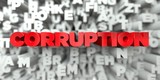 CORRUPTION -  Red text on typography background - 3D rendered royalty free stock image. This image can be used for an online website banner ad or a print postcard.