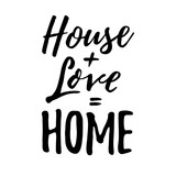House + Love = Home. Housewarming lettering typography. Good for prints, cards, posters, photo overlays