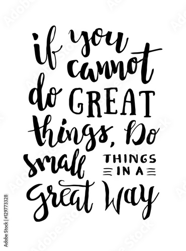 Plakat na zamówienie If You Cannot Do Great Things, Do Small Things In a Great Way - Motivation phrase, hand lettering saying. Motivational quote about progress and dreams. Inspirational typography poster.