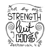 Not by my strength but his. Bible lettering.  Brush calligraphy. .Hand drawing illustration.  Words about God. Vector design..