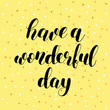 Have a wonderful day. Vector illustration.