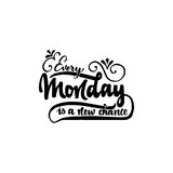 Every monday is a new chance - hand drawn, calligraphy and lettering, for use in your designs logos, or other products