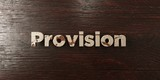 Provision - grungy wooden headline on Maple  - 3D rendered royalty free stock image. This image can be used for an online website banner ad or a print postcard.