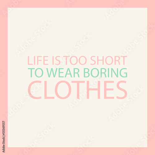 Life is too short to wear boring clothes canvas