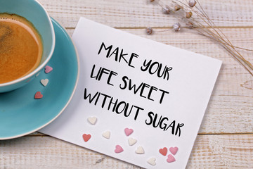 Inspiration motivation quote Make your Life sweet without sugar. Diet, Sport, Fitness, Mindfulness, healthy lifestyle concept.