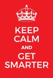 Keep Calm and Get Smarter poster