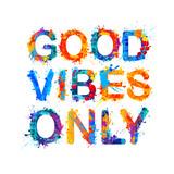 Good vibes only. Splash paint. - 131867544
