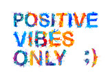 Positive vibes only. Splash paint - 131867595
