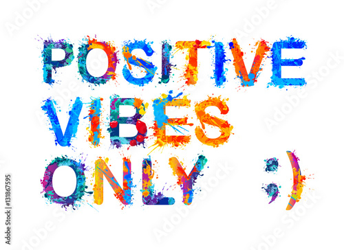 Staande foto Positive Typography Positive vibes only. Splash paint