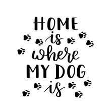 Hand Written Illustration  Phrase Home Is Where Your Dog Is Hand Drawn Inspirational Quote About Pet Lettering For Posters Tshirts Cards Invitations Stickers Banners Sticker