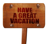 have a great vacation, 3D rendering, text on wooden sign