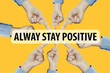 """Many hands fingers pointing with index fingers to """"ALWAY STAY PO"""