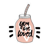You are Loved. Minimalistic Postcard for Valentines Day. Image of love cocktail in a glass jar. Vector illustration by hand.